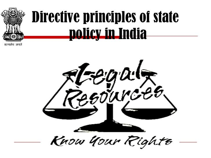 Directive Principle of State Policy (DPSP) Directive Principle of State Policy provides guidelines to central