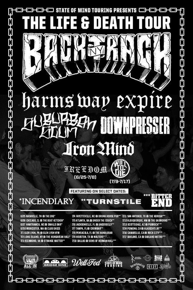 """NEWS: The hardcore band, Backtrack, has been announced as the headliner for this year's """"Life & Death Tour."""" The rest of the lineup will include: Harm's Way, Expire, Suburban Scum, Downpresser, and Iron Mind, as well as Freedom, Will To Die, Incendiary, Turnstile, and Bitter End, on select dates. You can check out the dates and details at http://digtb.us/lifedeathtour"""