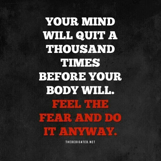 Your mind will quit a thousand times before your body will ...