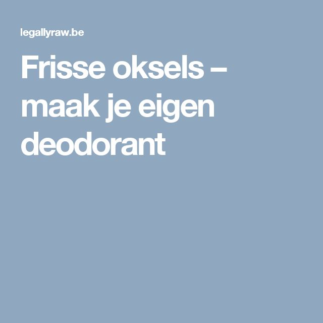 Frisse oksels – maak je eigen deodorant