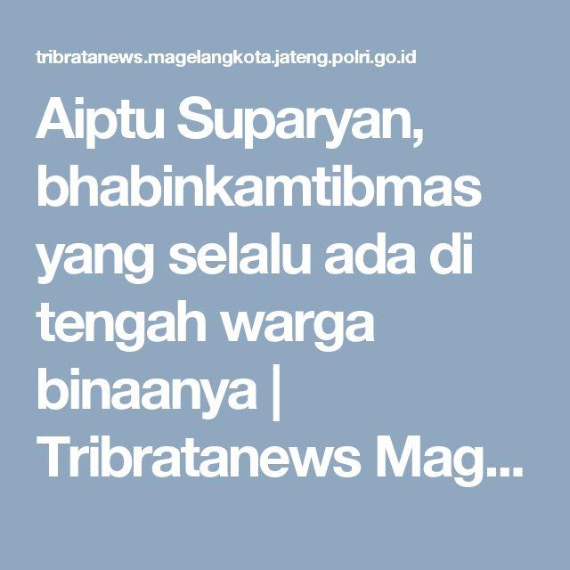 Aiptu Suparyan, bhabinkamtibmas yang selalu ada di tengah warga binaanya | Tribratanews Magelang Kota