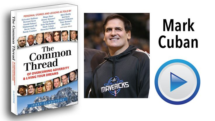 Mark Cuban - owner of the Dallas Mavericks - Find the Story at a video trailer for THE COMMON   THREAD of Overcoming Adversity & Living Your Dreams - YouTube    https://www.youtube.com/watch?v=LWAq2LamrNc