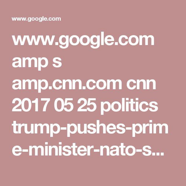 www.google.com amp s amp.cnn.com cnn 2017 05 25 politics trump-pushes-prime-minister-nato-summit index.html
