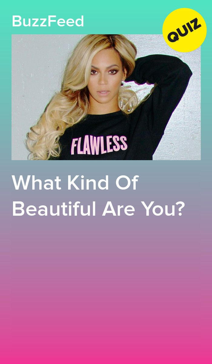 What Kind Of Beautiful Are You? | Fun quizzes | Playbuzz
