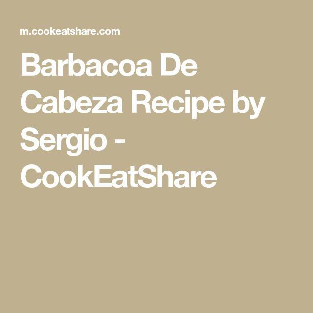 Barbacoa De Cabeza Recipe by Sergio - CookEatShare