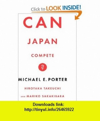 Can Japan Compete? (9780465059898) Michael E. Porter, Hirotaka Takeuchi, Mariko Sakakibara , ISBN-10: 0465059899  , ISBN-13: 978-0465059898 ,  , tutorials , pdf , ebook , torrent , downloads , rapidshare , filesonic , hotfile , megaupload , fileserve