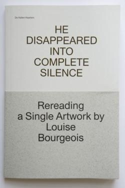 He Disappeared Into Complete Silence - Rereading a Single Artwork by Louise Bourgeois