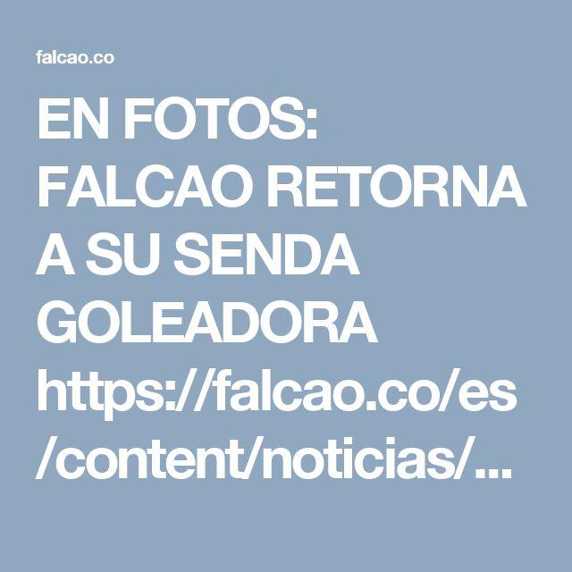 EN FOTOS: FALCAO RETORNA A SU SENDA GOLEADORA  https://falcao.co/es/content/noticias/en-fotos--falcao-retorna-a-sus-senda-goleadora-/
