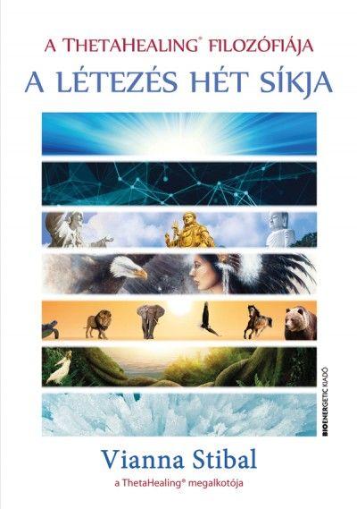 Stibal, Vianna: A ThetaHealing filozófiája - A létezés hét síkja. Budapest, Boenergetic, 2016.242 p.