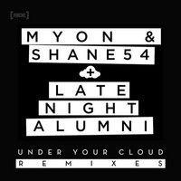 Under Your Cloud (Mr FijiWiji Remix) by Myon & Shane 54 + Late Night Alumni by Mr FijiWiji on SoundCloud