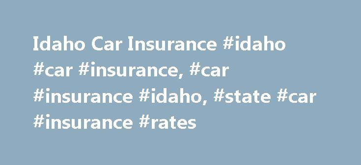 Idaho Car Insurance #idaho #car #insurance, #car #insurance #idaho, #state #car #insurance #rates http://west-virginia.remmont.com/idaho-car-insurance-idaho-car-insurance-car-insurance-idaho-state-car-insurance-rates/  Idaho Car Insurance Idaho drivers enjoy state car insurance rates that are among the nation's cheapest — if they shop around. But in every ZIP code — nearly all of Idaho's cities and towns are mapped out below — the lowest-priced insurance company is hundreds of dollars less…