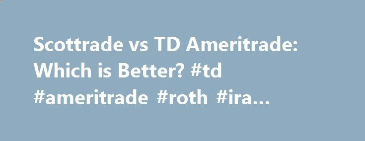 Scottrade vs TD Ameritrade: Which is Better? #td #ameritrade #roth #ira #review honolulu.remmont.... # Save money and be informed. CreditDonkey is a stock broker comparison and financial education website. This website is made possible through financial relationships with card issuers and some of the products and services mentioned on this site. Advertiser Disclosure Scottrade vs TD Ameritrade Scottrade is a solid choice for cost-conscious traders who are familiar with online investing...