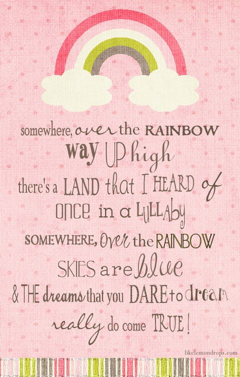 somewhere over the rainbow #PrettyMovieQuotes #SomewhereOverTheRainbow #EverythingChangesButYou