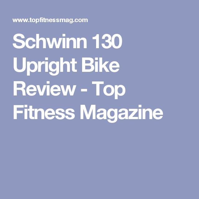 Schwinn 130 Upright Bike Review - Top Fitness Magazine