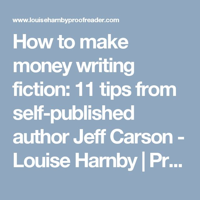 How to make money writing fiction: 11 tips from self-published author Jeff Carson - Louise Harnby | Proofreader