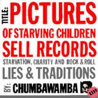 """""""Pictures of Starving Children Sell Records"""" - Chumbawamba"""