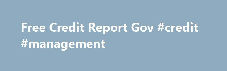 Free Credit Report Gov #credit #management http://credit.remmont.com/free-credit-report-gov-credit-management/  #free credit report gov # Free Credit Report Gov Although everyone is entitled to one annual free credit report gov Read More...The post Free Credit Report Gov #credit #management appeared first on Credit.