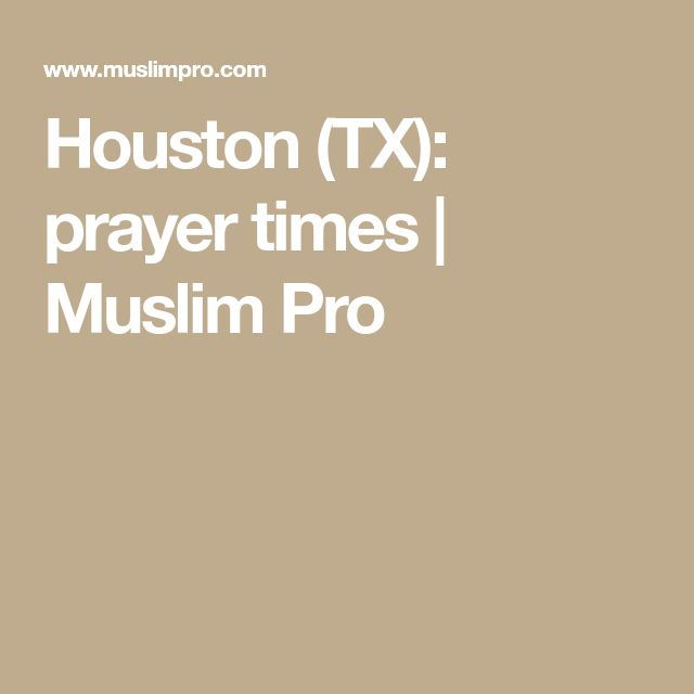 Houston (TX): prayer times   Muslim Pro