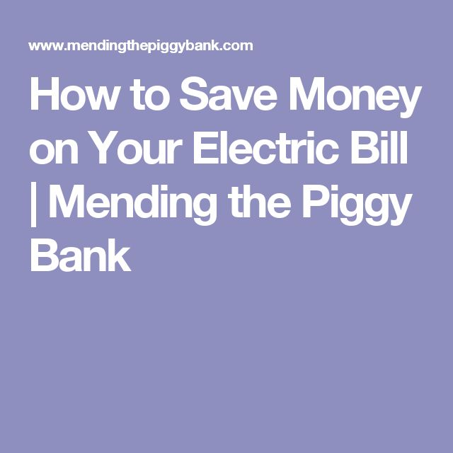 How to Save Money on Your Electric Bill | Mending the Piggy Bank