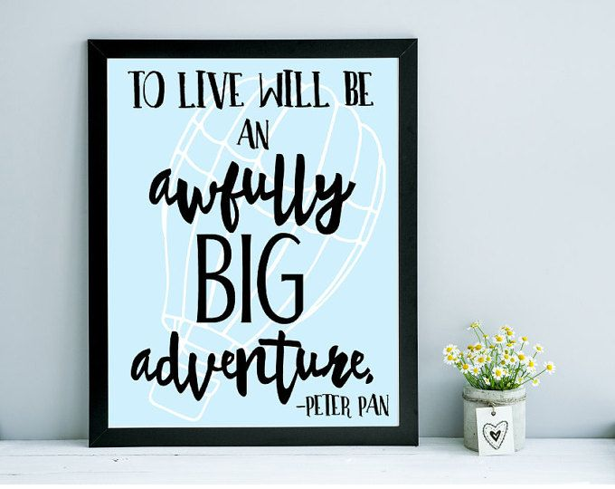 To Live Will Be An Awfully Adventure Peter Pan Wall Print Balloon By Ellsiedesigns On Etsy Find This Pin And More Home Decor Group