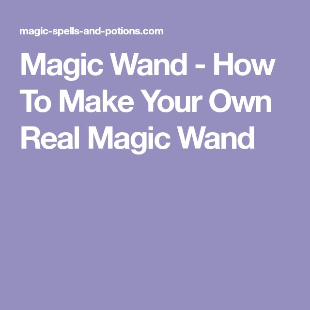 Magic Wand - How To Make Your Own Real Magic Wand