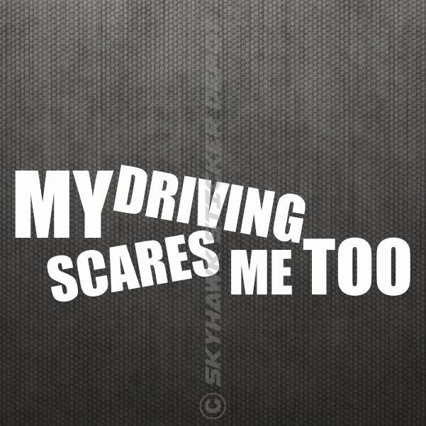 My Driving Scares Me Funny Bumper Sticker Vinyl Decal Joke JDM Car Drift Truck