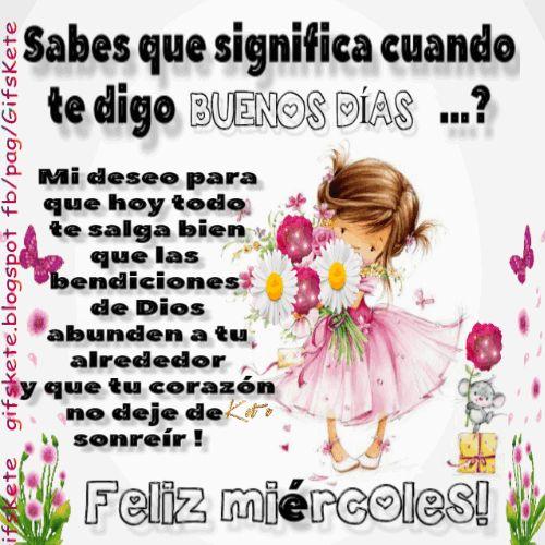 Sabes que significa cuando te digo BUENOS DÍAS...? Mi deseo para que hoy todo  te salga bien que las  bendiciones  de Dios abunden a tu alr...