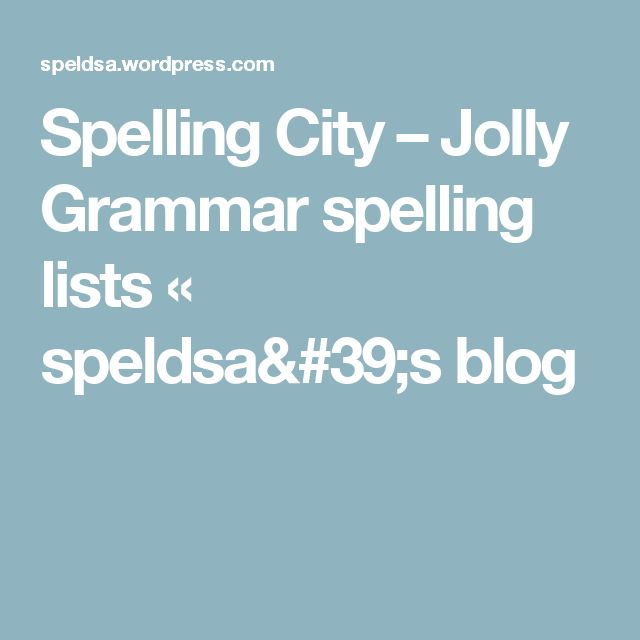 Spelling City – Jolly Grammar spelling lists « speldsa's blog