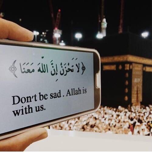 Don't be sad, Allah is with us.