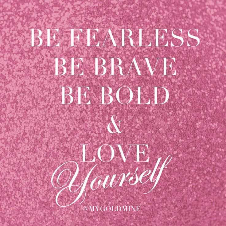 Be Fearless Be Brave Be Bold Love Yourself Quotes