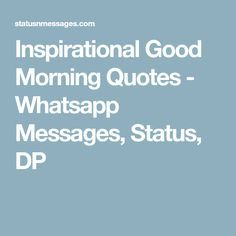 Inspirational Good Morning Quotes - Whatsapp Messages, Status, DP
