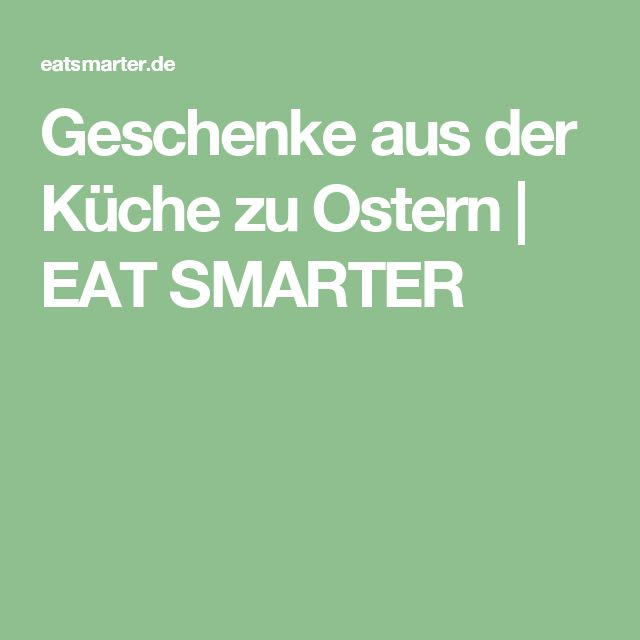 Geschenke aus der Küche zu Ostern | EAT SMARTER