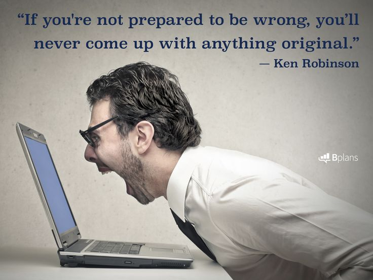 """If you're not prepared to be wrong, you'll never come up with anything original."" — Ken Robinson"
