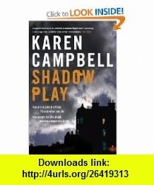 Shadowplay (9781444700442) Karen Campbell , ISBN-10: 1444700448  , ISBN-13: 978-1444700442 ,  , tutorials , pdf , ebook , torrent , downloads , rapidshare , filesonic , hotfile , megaupload , fileserve