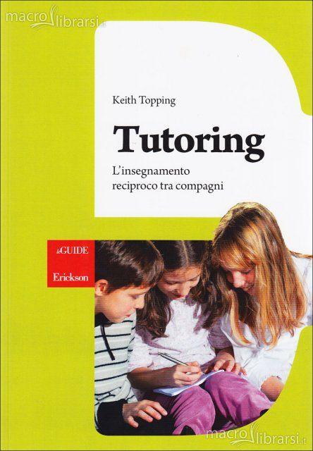 Tutoring. L'insegnamento reciproco tra compagni, Keith Topping (Erickson, 2014)