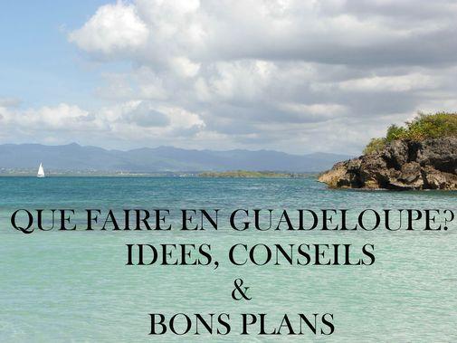 Plein de conseils et de bons plans pour visiter la Guadeloupe et découvrir les activités de Basse-Terre et Grande-Terre