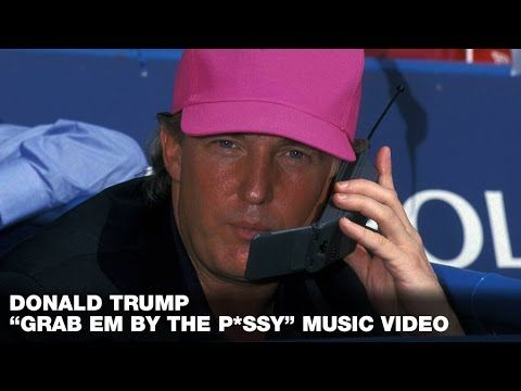 "MUSIC VIDEO: Donald Trump - ""Grab Em By The P*ssy"""