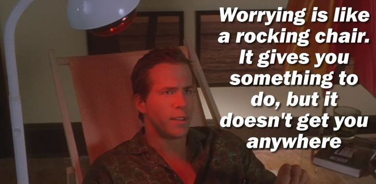 """""""Worrying is like a rocking chair..."""" Van Wilder: Party Liaison (2002)"""
