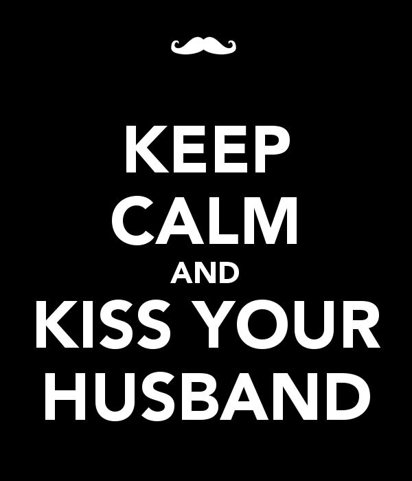 KEEP CALM AND KISS YOUR HUSBAND