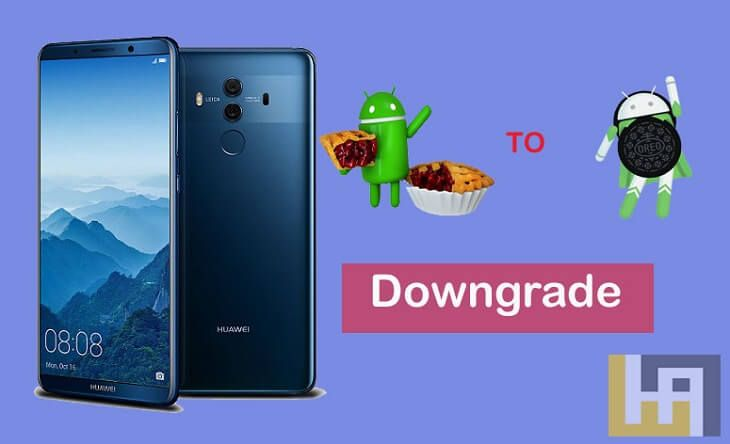 Downgrade Huawei Mate 10 Pro Android 9 0 Pie to Android Oreo