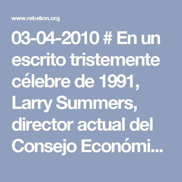 """03-04-2010 # En un escrito tristemente célebre de 1991, Larry Summers, director actual del Consejo Económico del Presidente Obama, planteó que los Países de África son """"contaminados de una manera insuficiente""""- y que """"la lógica económica de tirar una carga de residuo tóxico en el país con los salarios más bajos es impecable."""" ... En realidad, Patel afirma que este tema ya había sido tratado por el economista Gary Becker–Universidad de Chicago–cuyas visiones ... se han extendido demasiado en…"""