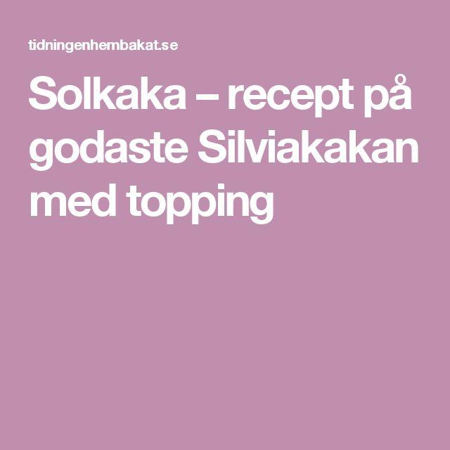 Solkaka – recept på godaste Silviakakan med topping
