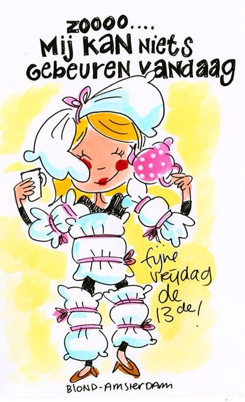 """""""Mij kan niets gebeuren vandaag. Fijne vrijdag de 13e."""" - Blond Amsterdam 13-11-2015"""