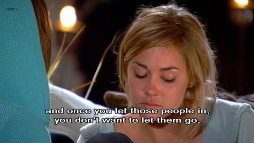 """Once you let those people in, you don't want to let them go""- Lauren Conrad"