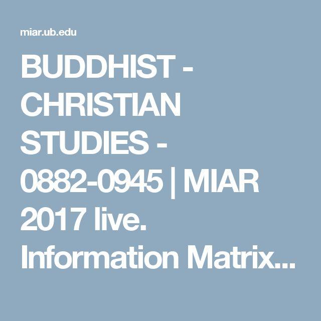 BUDDHIST - CHRISTIAN STUDIES - 0882-0945    MIAR 2017 live. Information Matrix for the Analysis of Journals