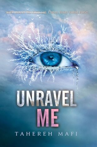 Unravel Me by Tahereh Mafi | Clear Eyes, Full Shelves