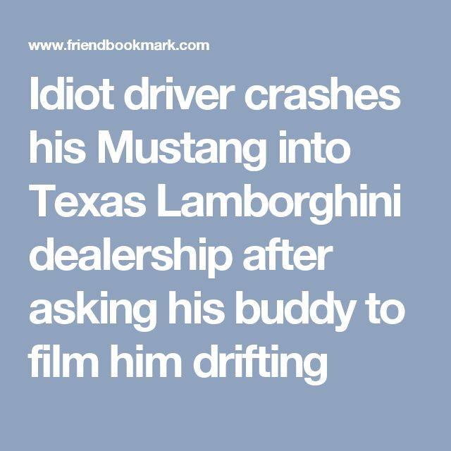 Idiot driver crashes his Mustang into Texas Lamborghini dealership after asking his buddy to film him drifting