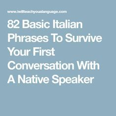 82 Basic Italian Phrases To Survive Your First Conversation With A Native Speaker