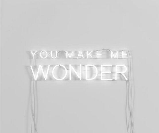 "You make me wonder "" aesthetic """