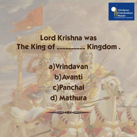 Lord Krishna was the King of __________ Kingdom . a)Vrindavan b)Avanti c)Panchal d) Mathura
